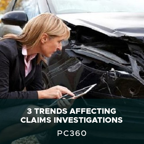 3 Trends Affecting Claims Investigations
